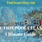Top 7 Suction Pool Cleaner Reviews: The Ultimate Guide