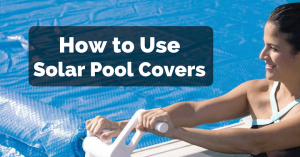 Best 3 Solar Pool Cover: 2018 Reviews & How to Use a Solar Pool Cover