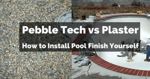 Pebble Tech vs Plaster and How to Install Pool Finish Yourself