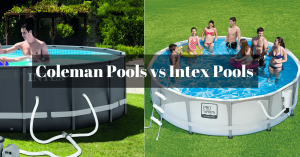 Coleman Pools vs Intex Pools: Which One Should You Buy?