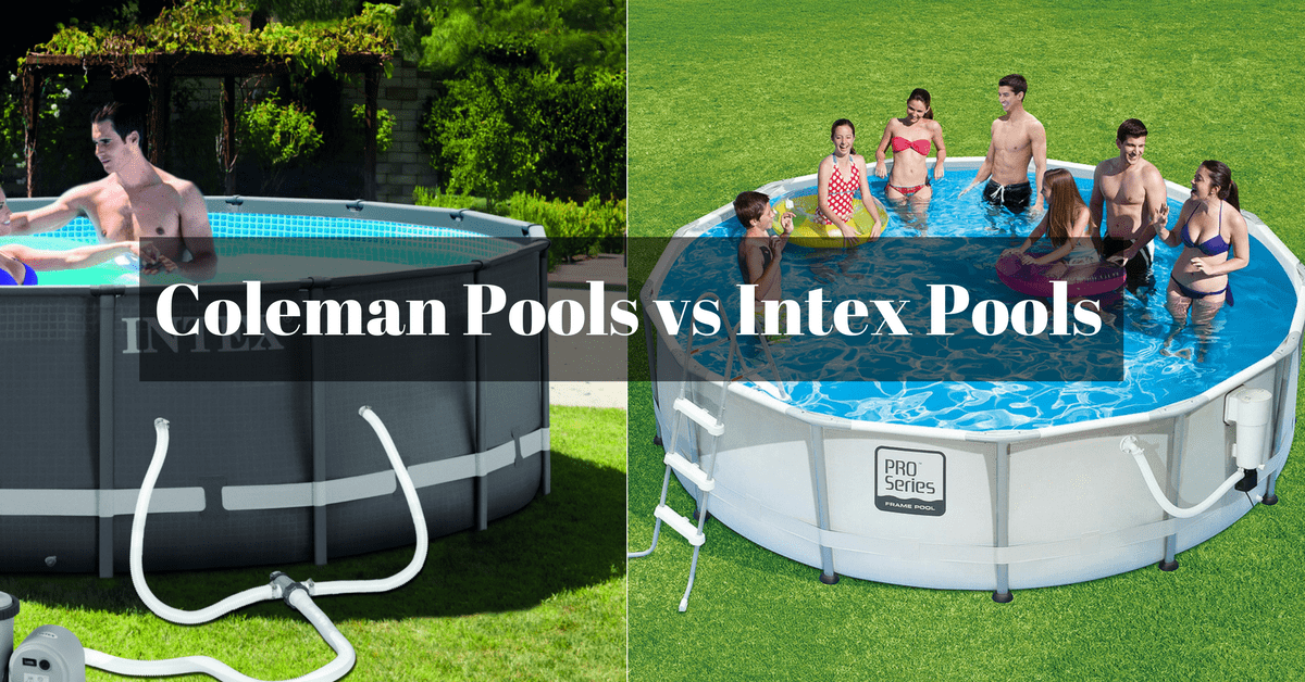 Coleman Pools Vs Intex Pools Comparing The Two Industry
