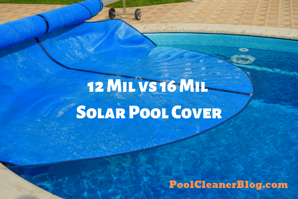12 Mil vs 16 Mil Solar Pool Cover: Which One Is Better?