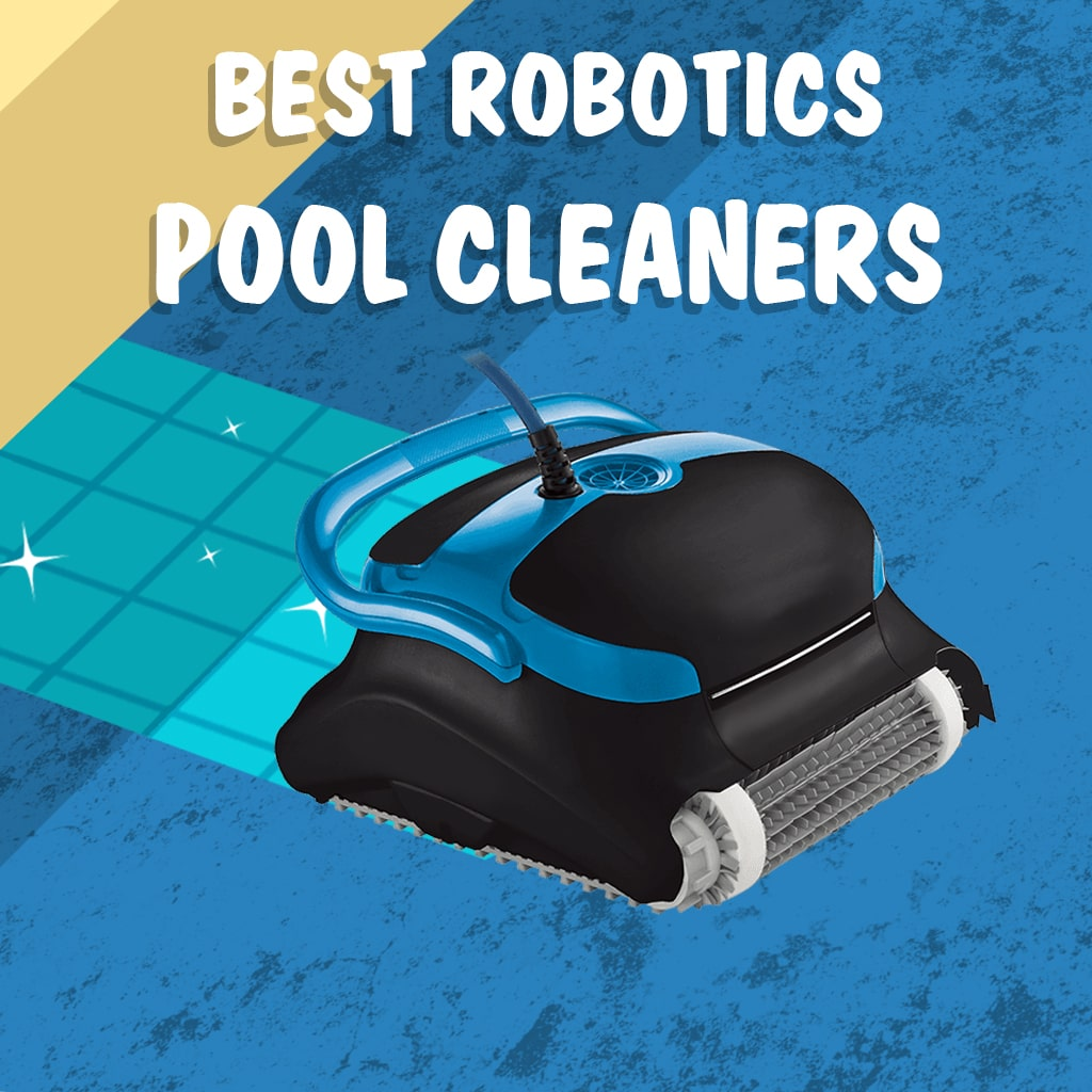 The 10 Best Robotic Pool Cleaners Reviews 2019 & Reports